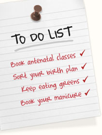 Book antenatal classes (if you haven't already) | Think about your birth plan | Keep eating those greens | Book your manicure