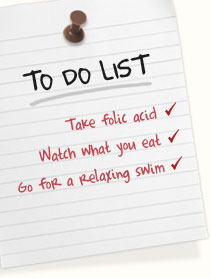 Risky job? Get an assessment | Take folic acid | Watch what you eat | Go for a relaxing swim