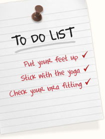 Put your feet up | Stick with the yoga | Check your bra fitting