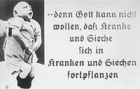 Nazi propaganda: '...because God cannot want the sick and ailing to reproduce'