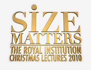 Royal Institution Christmas Lectures: Size Matters