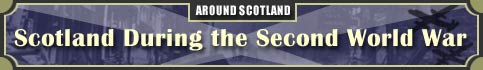 Around Scotland - Scotland During the Second World War