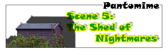 Scene 5: The Shed of Nightmares