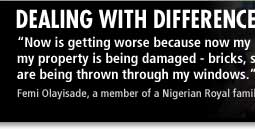 Dealing with Difference - Race - 'Now is getting worse because now my house, my property is being damaged - bricks, stones are being thrown through my windows.' - Femi Olayisade, a member of a Nigerian Royal family