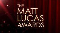 Welcome to The Matt Lucas Awards