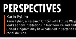 Karin Eyben, a Research Officer with Future Ways, looks at how institutions in Northern Ireland and the United Kingdom may have colluded in sectarian or racial division