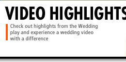 The Wedding PlayOur wedding video with a difference has highlights from the Wedding Play