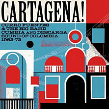 Review of Cartagena! Curro Fuentes and the Big Band Cumbia and Descarga Sound of Columbia 1962-72