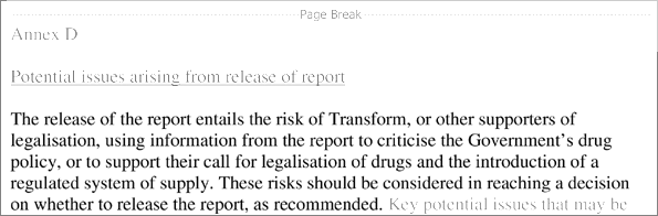The release of the report entails the risk of Transform, or other supporters of legalisation, using information from the report to criticise the Government's drug policy, or to support their call for legalisation of drugs and the introduction of a regulated system of supply. These risks should be considered in reaching a decision on whether to release the report