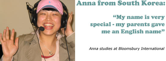 Anna Lee  from South Korea: 'My name is very special - my parents gave me an English name'... Anna studies at Bloomsbury International
