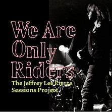 Review of We Are Only Riders – The Jeffrey Lee Pierce Sessions Project