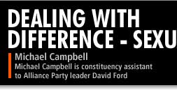 Michael Campbell is constituency assistant to Alliance Party leader David Ford