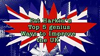 Pat Harkin's Top 5 Genius Ways to Improve the UK