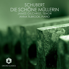 Review of Die Schone Mullerin (James Gilchrist & Anna Tilbrook)