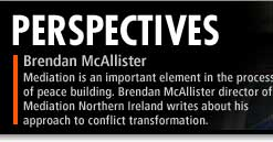 Mediation is an important element in the process of peace building. Brendan McAllister, director of Mediation Northern Ireland, writes about his approach to conflict transformation