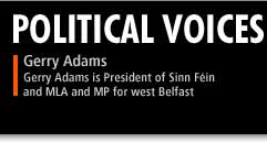 Political Voices - Gerry Adams is President of Sinn Fein and MLA and MP for west Belfast