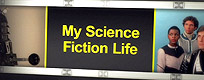 My Science Fiction Life TV show